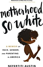 Motherhood So White: The Story Every Mother in America Needs to Read