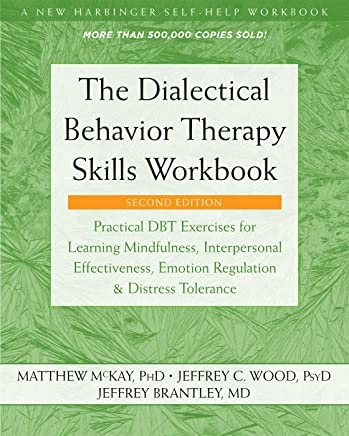The Dialectical Behavior Therapy Skills: Practical Dbt Exercises for Learning Mindfulness, Interpersonal Effectiveness, Emotion Regulation, and Distress Tolerance