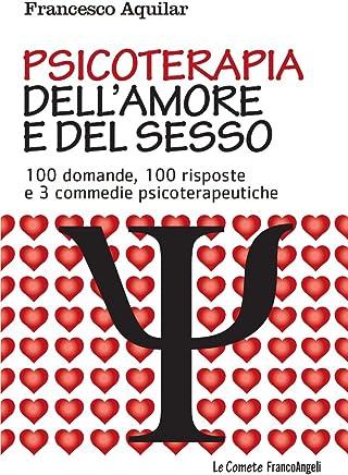 Psicoterapia dellamore e del sesso. 100 domande, 100 risposte e 3 commedie psicoterapeutiche (Le comete Vol. 164)