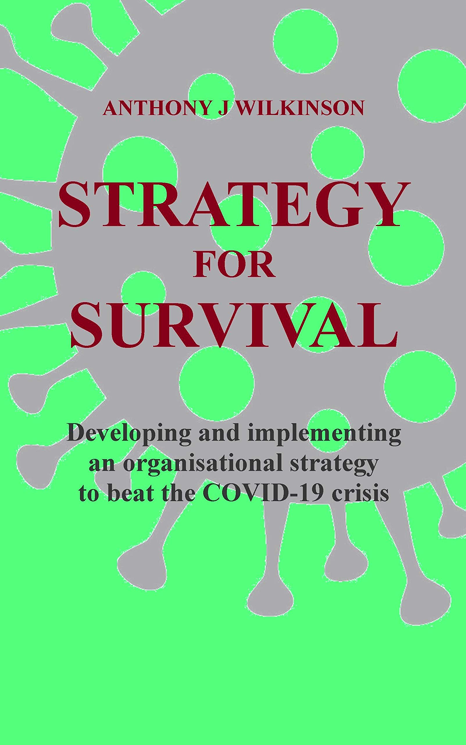 Strategy for Survival: Developing and implementing an organisational strategy to beat the COVID-19 crisis