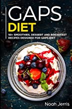 GAPS Diet: 50+ Smoothies, Dessert and Breakfast Recipes designed for GAPS diet