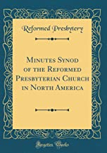 Minutes Synod of the Reformed Presbyterian Church in North America (Classic Reprint)