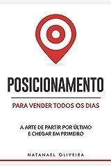 Posicionamento Para Vender Todos os Dias: A Arte de Partir Por Último e Chegar em Primeiro eBook Kindle