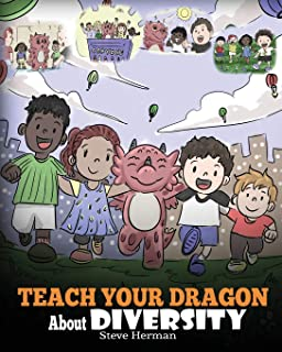 Teach Your Dragon About Diversity: Train Your Dragon To Respect Diversity. A Cute Children Story To Teach Kids About Diver...