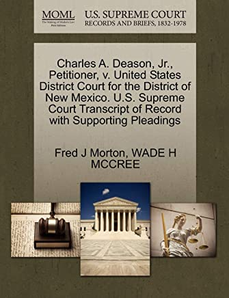 Charles A. Deason, JR., Petitioner, V. United States District Court for the District of New Mexico. U.S. Supreme Court Transcript of Record with Suppo