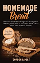 Homemade Bread: Delicious and Effortless Recipes For Baking Bread At Home, Learn How To Make Keto Bread, Artisan Bread And...