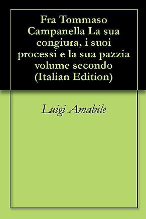 Fra Tommaso Campanella La sua congiura, i suoi processi e la sua pazzia volume secondo