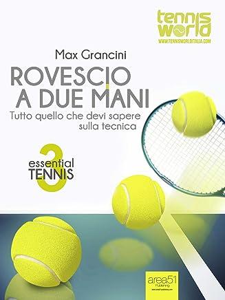 Essential Tennis 3. Rovescio a due mani: Tutto quello che devi sapere sulla tecnica (Italian Edition)