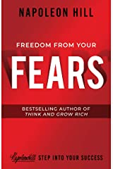 Freedom from Your Fears: Step Into Your Success (Official Publication of the Napoleon Hill Foundation) Kindle Edition