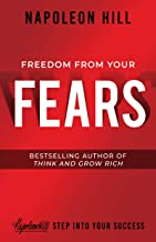 Freedom from Your Fears: Step Into Your Success (Official Publication of the Napoleon Hill Foundation)