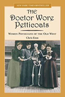 Doctor Wore Petticoats: Women Physicians Of The Old West, First Edition