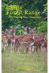 Chilla: Forest Range: Rajaji National Park, Uttarakhand (Travel Books: My Incredible India) Kindle Edition