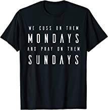 Cuss Them Mondays Pray On Them Sundays Football T Shirt