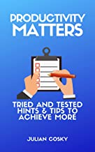 Productivity Matters: Tried and tested hints and tips to achieve more (English Edition)