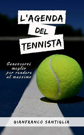 L'Agenda del Tennista: Conoscersi meglio per rendere al massimo