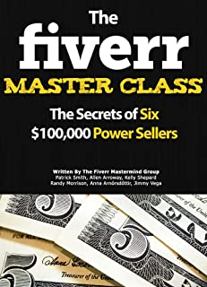 The Fiverr Master Class: The Fiverr Secrets Of Six Power Sellers That Enable You To Work From Home (Fiverr, Make Money Onl...