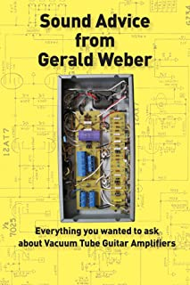 Sound Advice from Gerald Weber: Everything You Wanted to Ask About Vacuum Tube Guitar Amplifiers