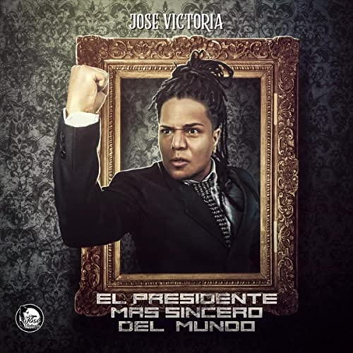 El Presidente Mas Sincero Del Mundo Explicit By Jose Victoria On Amazon Music