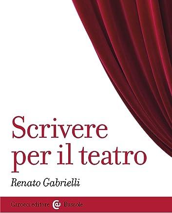 Scrivere per il teatro (Le bussole Vol. 507)