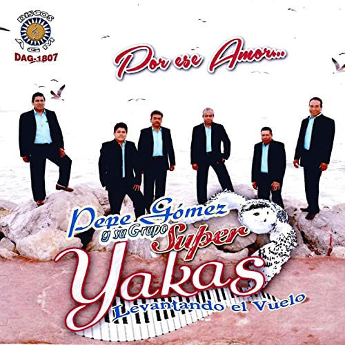 Amazon.com: Por Ese Amor: Pepe Gomez y su Grupo Super Yakas ...