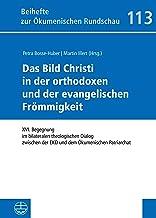 Das Bild Christi in der orthodoxen und der evangelischen Frömmigkeit: XVI. Begegnung im bilateralen theologischen Dialog z...