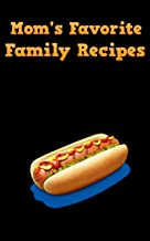 Mom's Favorite Family Recipes: Your Favorite Home Cooked Home Made Mom Meals Recipes Copies Directly From The Source To You! (English Edition)