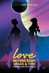 Love Beyond Body, Space, and Time: An LGBT and two-spirit sci-fi anthology Kindle Edition