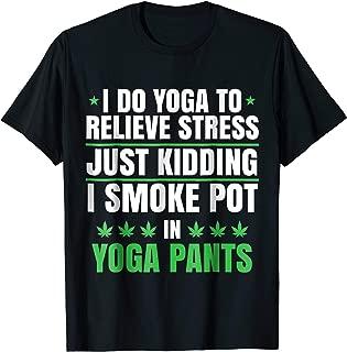 I Smoke Pot In Yoga Pants | Marijuana Cannabis T-Shirt