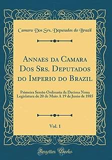 Annaes da Camara Dos Srs. Deputados do Imperio do Brazil, Vol. 1: Primeira Sessão Ordinaria da Decima Nona Legislatura de 20 de Maio A 19 de Junio de 1885 (Classic Reprint) (Portuguese Edition)