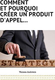 Comment et pourquoi créer un produit d'appel (French Edition)