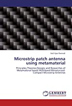 Microstrip patch antenna using metamaterial: Principles,Theories,Designs and Researches of Metamaterial based Multiband-Miniaturized-Compact Microstrip Antennas