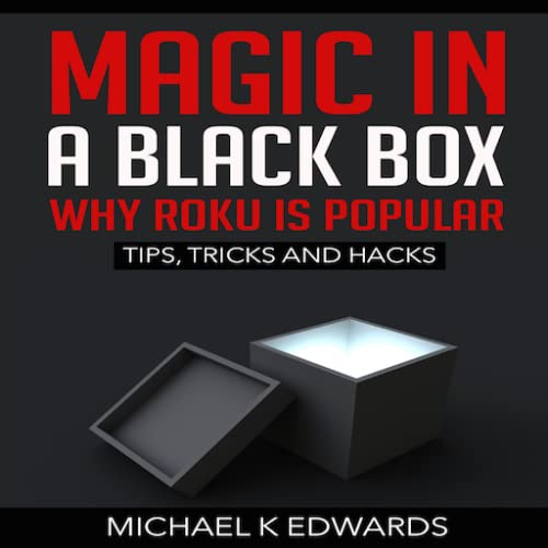 Magic in a black box Why Roku is Popular Tips, Tricks and Hacks