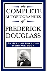 The Complete Autobiographies of Frederick Douglass Kindle Edition