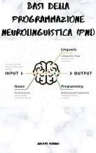 BASI DELLA PROGRAMMAZIONE NEUROLINGUISTICA (PNL) (Italian Edition)