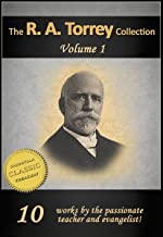 WORKS OF R. A. TORREY (10-in-1) Person & Work of the Holy Spirit, How to Obtain Fullness of Power, How To Pray, Why God Us...