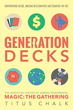 Generation Decks: The Unofficial History of Gaming Phenomenon Magic the Gathering (1)