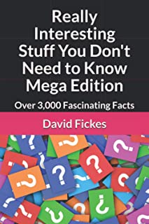 Really Interesting Stuff You Don't Need to Know Mega Edition: Over 3,000 Fascinating Facts