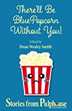 There'll Be Blue Popcorn Without You: Stories from Pulphouse Fiction Magazine