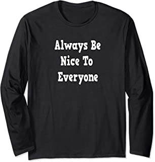 Always Be Nice To Everyone Long Sleeve T-Shirt