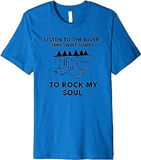 RIVER SING SWEET SONGS ROCK MY SOUL Premium T-Shirt