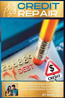 Credits Repair: Secret Strategies to Get a Good Credit Score and erase the Bad Debt, with Exclusive Strategies for Sure Su...