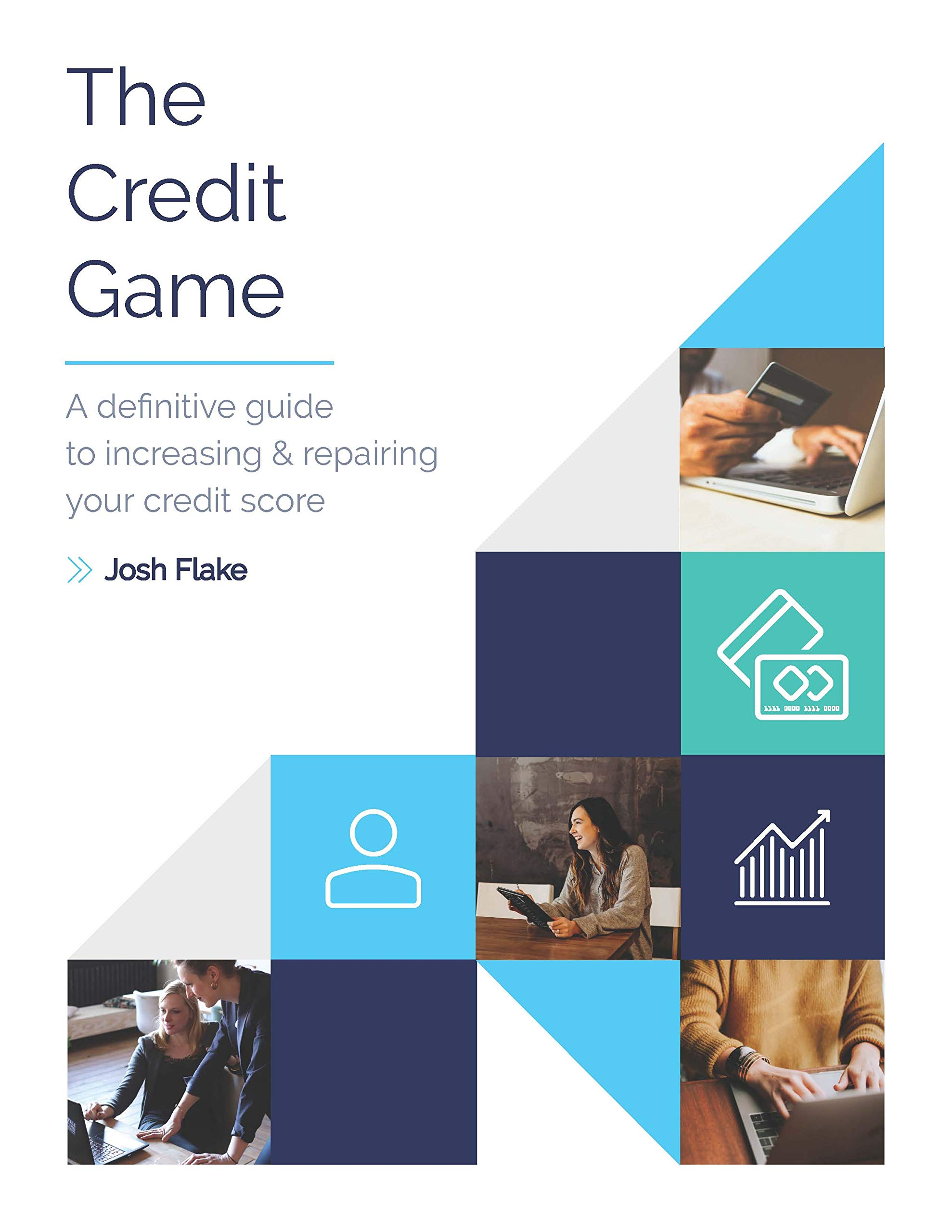The Credit Game: A definitive guide to increasing & repairing your credit score