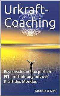 Urkraft-Coaching: Psychisch und körperlich FIT, im Einklang mit der Kraft des Mondes (German Edition)