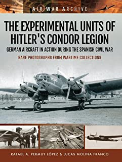 The Experimental Units of Hitler's Condor Legion: German Aircraft In Action During the Spanish Civil War (Air War Archive)