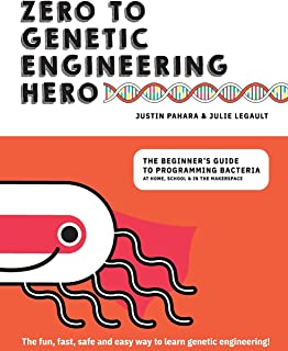 Zero to Genetic Engineering Hero: The Beginner's Guide to Programming Bacteria at Home, School & in the Makerspace