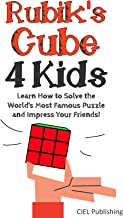 Rubik's Cube Solution Guide for Kids: Learn How to Solve the World's Most Famous Puzzle and Impress Your Friends! (Step by Step Rubiks, Children's Rubiks Guide)