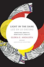 Light in the Dark/Luz en lo Oscuro: Rewriting Identity, Spirituality, Reality (Latin America Otherwise)