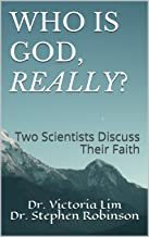 Who Is God, Really?: Two Scientists Discuss Their Faith