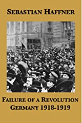 Failure of a Revolution: Germany 1918-1919 Kindle Edition