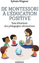 De Montessori à l'éducation positive: Tour d'horizon des pédagogies alternatives (Psychologie grand public)
